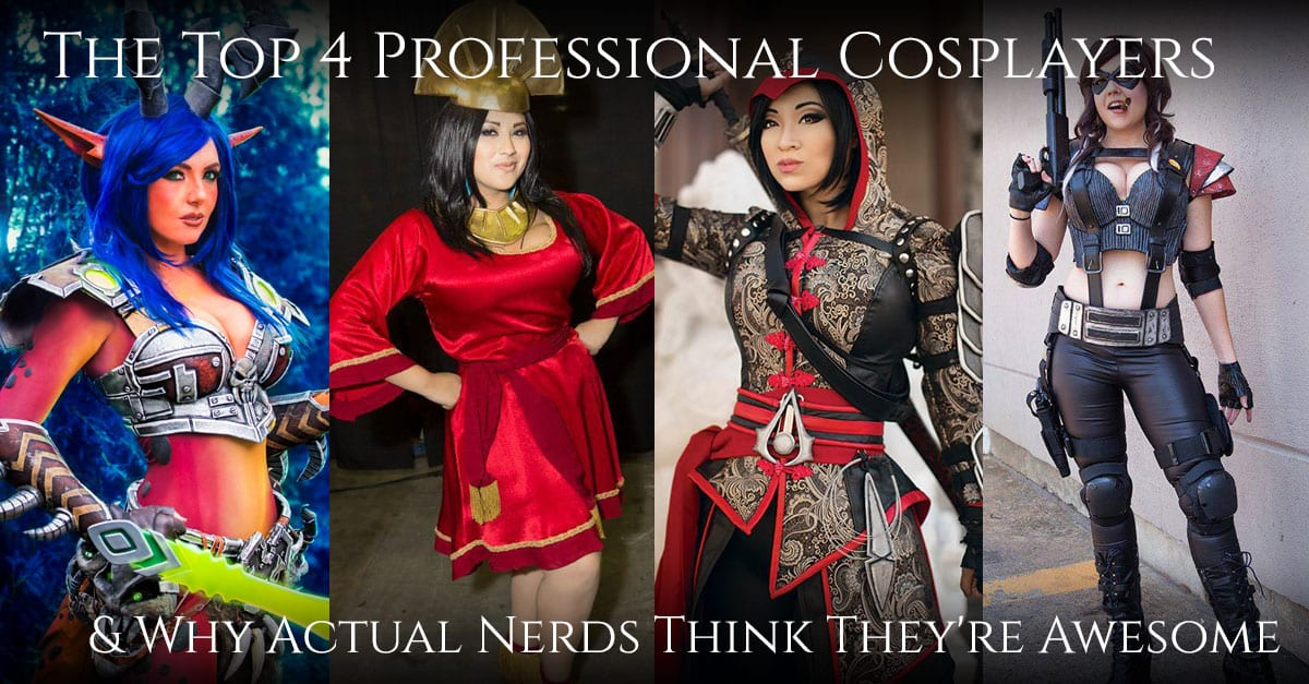 The Top 4 Professional Cosplayers And Why Actual Nerds