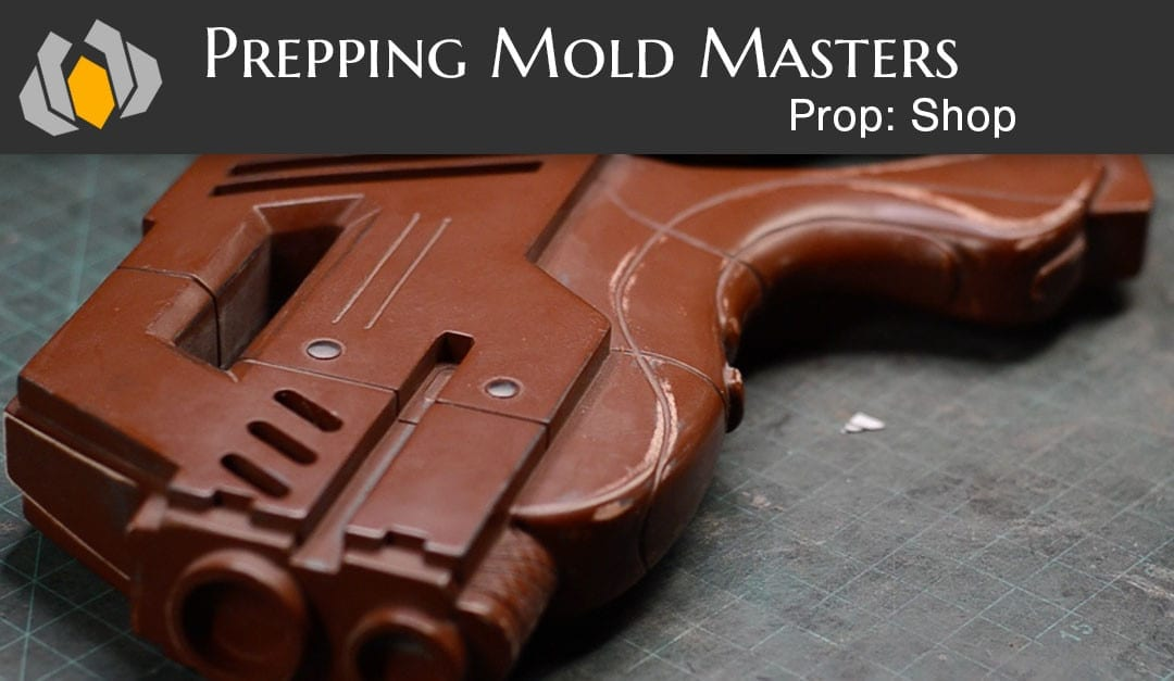 Prop: Shop – Molding & Casting 101: Prepping Mold Masters