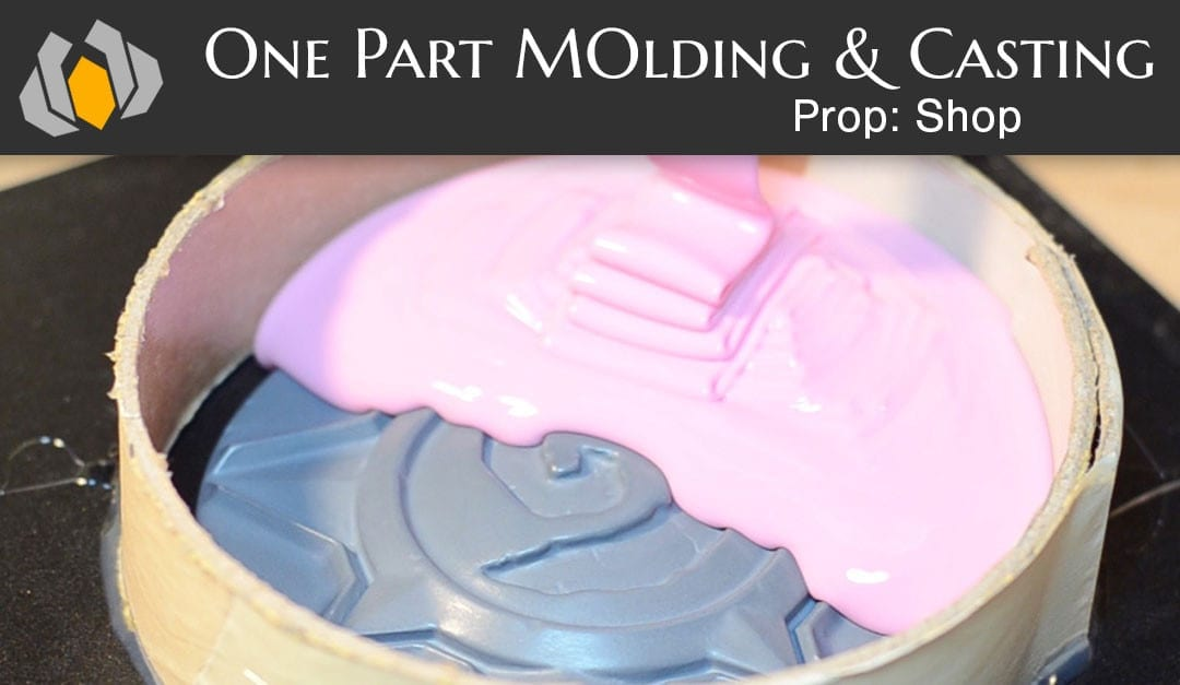 Prop: Shop – Molding & Casting 101: One Part Molding & Casting