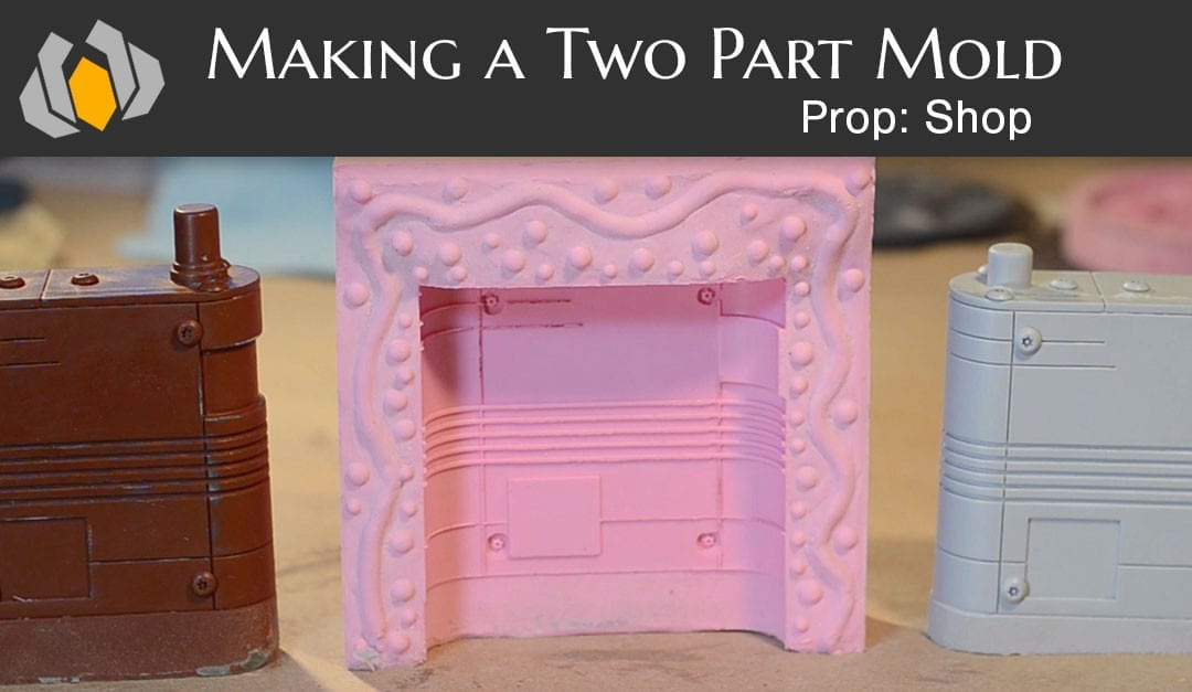 Prop: Shop – Molding & Casting 101: Two Part Molding & Casting