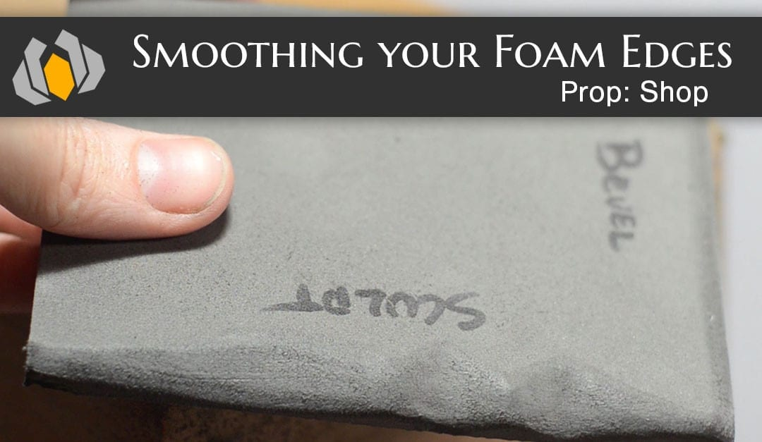Prop: Shop – Smoothing Foam Edges