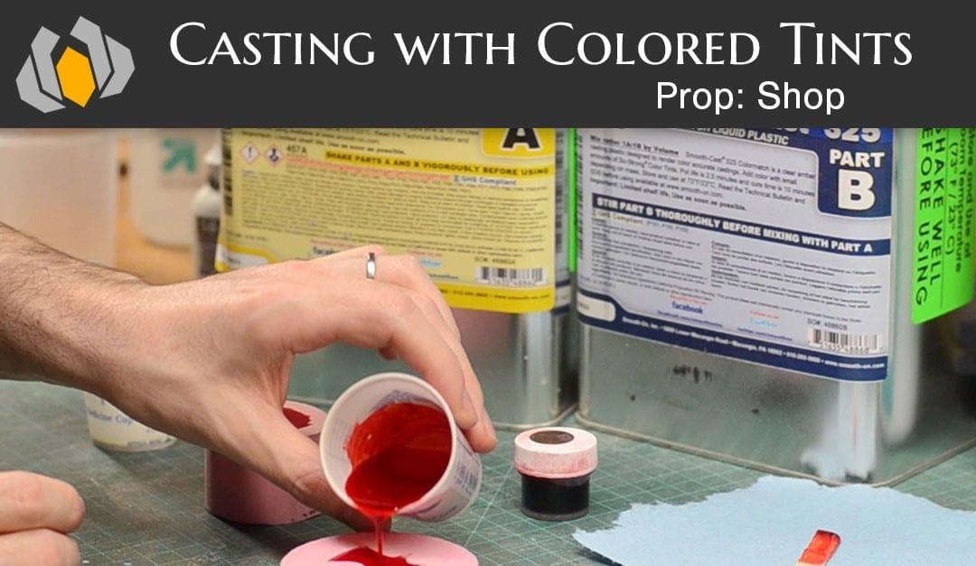Prop: Shop – Molding & Casting 101: Colored Tints